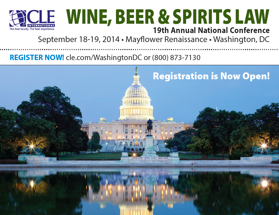 CLE International Wine Beer Spirits Law Conference Washington DC September 2014 Upcoming Wine, Beer, and Spirits Law Conference Hosted by CLE International